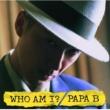PAPA B WHO AM I?