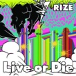 RIZE Live or Die