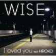 WISE I loved you feat. HIROKO