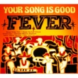 YOUR SONG IS GOOD FEVER