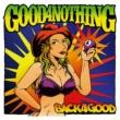 GOOD 4 NOTHING BACK 4 GOOD