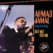Ahmad Jamal At The Pershing-But Not For Me