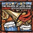 ヴァリアス・アーティスト The Colors Of Latin Jazz: Cubop!