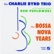 The Charlie Byrd Trio The Bossa Nova Years (feat.Ken Peplowski)