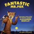 Alexandre Desplat Fantastic Mr. Fox - Additional Music From The Original Score By Alexandre Desplat - The Abbey Road Mixes