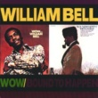 William Bell Wow.../Bound To Happen [Reissue]