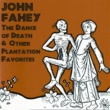 John Fahey The Dance Of Death & Other Plantation Favorites [Remastered]