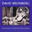 David Bromberg My Own House / You Should See The Rest Of The Band [Reissued / Remastered]
