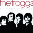 The Troggs Hit Single Anthology