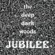 The Deep Dark Woods Jubilee