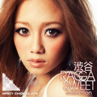 SPICY CHOCOLATE 渋谷 RAGGA SWEET COLLECTION Anthem