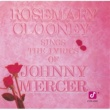Rosemary Clooney Rosemary Clooney Sings The Lyrics Of Johnny Mercer