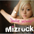 Mizrock Good bye,yesterday