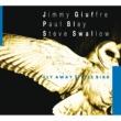 ジミー・ジュフリー/ポール・ブレイ/スティーヴ・スワロウ Fly Away Little Bird
