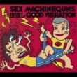 SEX MACHINEGUNS 世直し good viberation