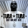 Tum Tum Eat Or Get Ate [Explicit Version]