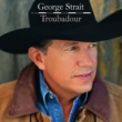 George Strait TROUBADOUR