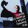 Sophie Ellis-Bextor I Won't Change You [International CD Maxi]