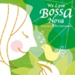 Various Artists WE LOVE BOSSA NOVA~ボサ・ノヴァ50THアニヴァーサリー