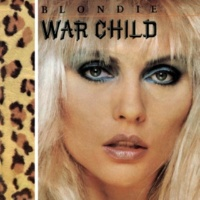 Blondie War Child (2001 Digital Remaster)