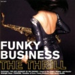 THE THRILL FUNKY BUSINESS