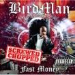 Birdman Fast Money Chopped and Screwed