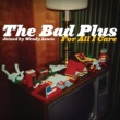 The Bad Plus For All I Care [Exclusive Online Version]