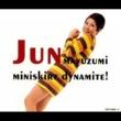 黛ジュン 黛ジュン 灼熱のミニスカ・ダイナマイト!!