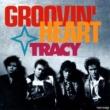 TRACY GROOVIN' HEART