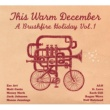 V.A. This Warm December: Brushfire Holiday's Vol. 1