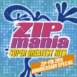 Various Artists ZIP MANIA SUPER GREATEST HITS - ZIP-FM 20th ANNIVERSARY SPECIAL