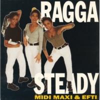 Midi, Maxi & Efti Ragga Steady [Radio Version]