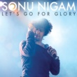 Sonu Nigam Let's Go For Glory [Album Version]