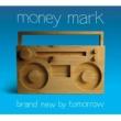 Money Mark Brand New By Tomorrow