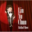 リン・ユーチュン Ballad Show