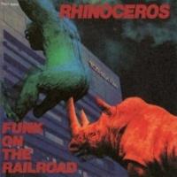 RHINOCEROS FUNK ON THE RAILROAD