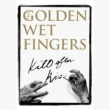 THE GOLDEN WET FINGERS KILL AFTER KISS