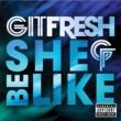 Git Fresh She Be Like (Bom Bom Bom) [Explicit Version]