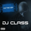 DJ Class I'm The Ish [Explicit Version]