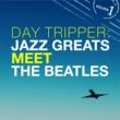 Various Artists Day Tripper: Jazz Greats Meet The Beatles Volume 1