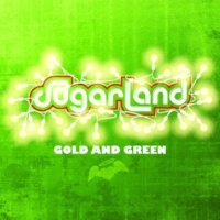 Sugarland Gold And Green [Album Version]