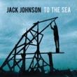 ジャック・ジョンソン To The Sea [Japan Version]