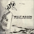 Willy Mason If The Ocean Gets Rough