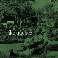 Ike Quebec It Might As Well Be Spring (Rudy Van Gelder Edition) (2006 Digital Remaster)