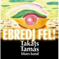 Takats Tamas Blues Band Ebredj Fel
