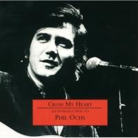 Phil Ochs Cross My Heart(Album Version)