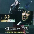 Kunal Ganjawala Channa Vey [Album Version]