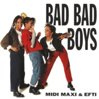 Midi, Maxi & Efti Bad Bad Boys [Extended Club Mix]