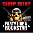 Shop Boyz パーティー・ライク・ア・ロックスター [Album Version (Explicit)]