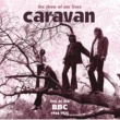 キャラヴァン The Show Of Our Lives - Caravan At The BBC 1968-1975